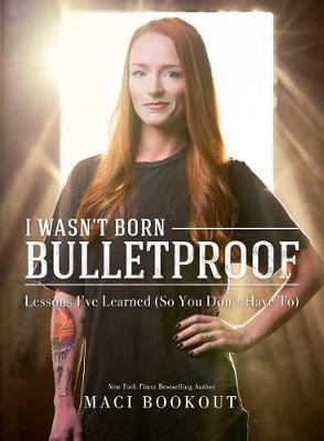 I Wasn't Born Bulletproof by Maci Bookout