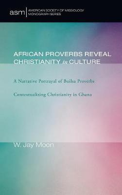 African Proverbs Reveal Christianity in Culture by W Jay Moon