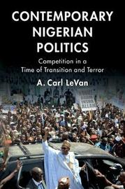 Contemporary Nigerian Politics by A. Carl LeVan