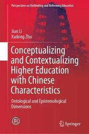 Conceptualizing and Contextualizing Higher Education with Chinese Characteristics by Jian Li