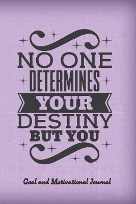 No one determines your destiny but you. Goal and motivational journal. by 2dogsdancing Planners