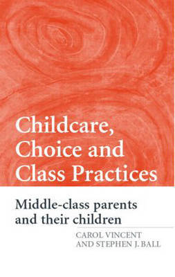 Childcare, Choice and Class Practices by Carol Vincent image