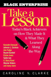 Take a Lesson: Today's Black Achievers on How They Made it and What They Learned Along the Way by Caroline V. Clarke image