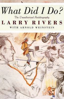 What Did I Do?: The Unauthorized Autobiography of Larry Rivers by Larry Rivers image