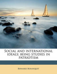 Social and International Ideals; Being Studies in Patriotism by Bernard Bosanquet