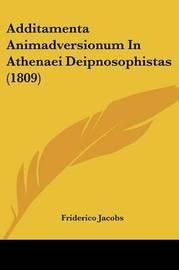 Additamenta Animadversionum In Athenaei Deipnosophistas (1809) by Friderico Jacobs image