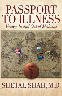 Passport to Illness: Voyages in and Out of Medicine by Shetal Shah