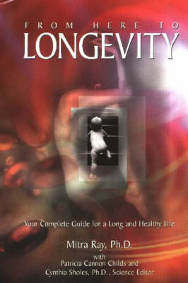 From Here to Longevity: Your Complete Guide for a Long and Healthy Life by Mitra Ray