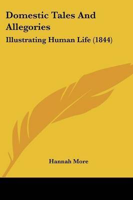 Domestic Tales And Allegories: Illustrating Human Life (1844) by Hannah More