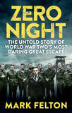 Zero Night: The Untold Story of the Second World War's Most Daring Great Escape by Mark Felton