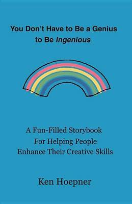 You Don't Have to be a Genius to be Ingenious by Ken Hoepner