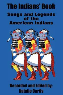 The Indians' Book: Songs and Legends of the American Indians by Natalie Curtis