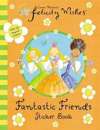 Felicity Wishes: Felicity Wishes Fantastic Friends Sticker Book by Emma Thomson