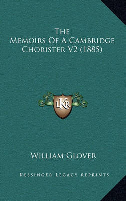 The Memoirs of a Cambridge Chorister V2 (1885) by William Glover image