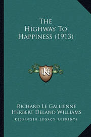 The Highway to Happiness (1913) by Richard Le Gallienne