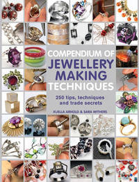 Compendium of Jewellery Making Techniques by Sara Withers