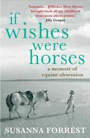 If Wishes Were Horses by Susanna Forrest