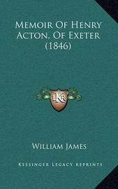 Memoir of Henry Acton, of Exeter (1846) by William James