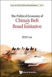 Political Economy Of China's Belt And Road Initiative, The by Lei Zou