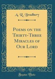 Poems on the Thirty-Three Miracles of Our Lord (Classic Reprint) by A R Bradbury image