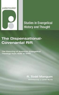 The Dispensational-Covenantal Rift by R Todd Mangum