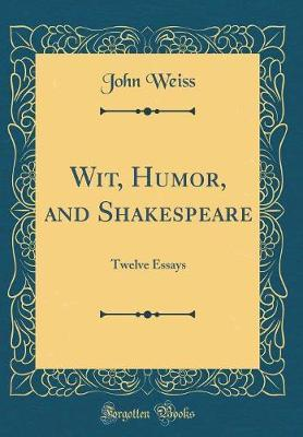 Wit, Humor, and Shakespeare by John Weiss