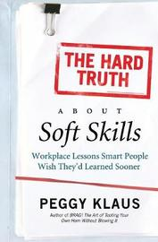 The Hard Truth About Soft Skills by Peggy Klaus image