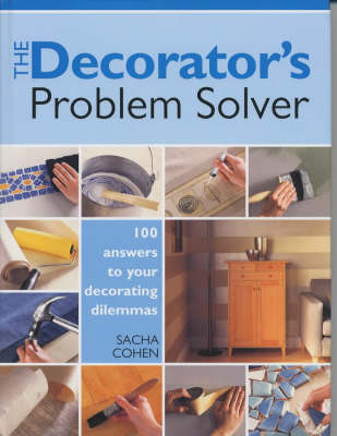The Decorator's Problem Solver: 100 Answers to Real-life Decorating Dilemmas by Sacha Cohen image