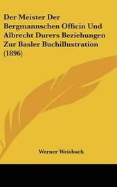 Der Meister Der Bergmannschen Officin Und Albrecht Durers Beziehungen Zur Basler Buchillustration (1896) by Werner Weisbach image