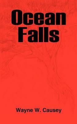Ocean Falls by Wayne W. Causey