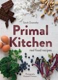 Primal Kitchen: Real Food Recipes by Sarah Dueweke
