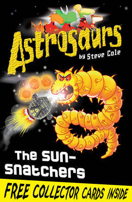Astrosaurs 12: The Sun-Snatchers by Steve Cole image