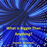 What Is Bigger Than Anything?: Infinity by David E McAdams image