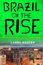 Brazil on the Rise by Larry Rohter