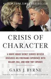 Crisis of Character by Gary J Byrne