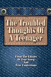 The Troubled Thoughts of a Teenager by Editors of True Story and True Confessio