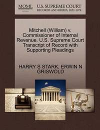 Mitchell (William) V. Commissioner of Internal Revenue. U.S. Supreme Court Transcript of Record with Supporting Pleadings by Harry S Stark