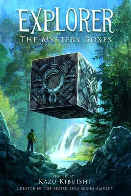 Explorer: the Mystery Boxes by Kazu Kibuishi