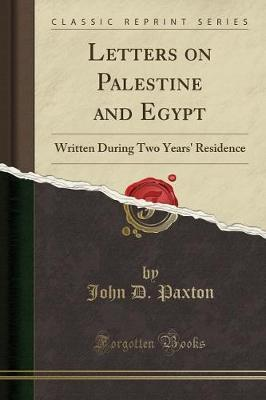 Letters on Palestine and Egypt by John D Paxton