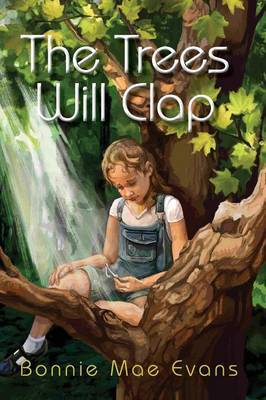 The Trees Will Clap by Bonnie Mae Evans