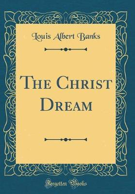 The Christ Dream (Classic Reprint) by Louis Albert Banks image