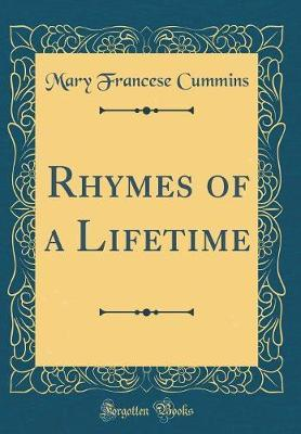 Rhymes of a Lifetime (Classic Reprint) by Mary Francese Cummins