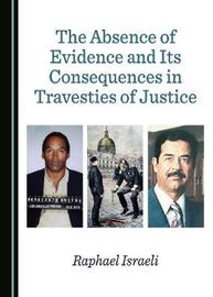 The Absence of Evidence and Its Consequences in Travesties of Justice