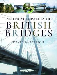 An Encyclopaedia of British Bridges by David McFetrich