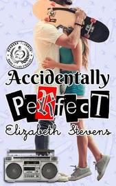 Accidentally Perfect by Elizabeth Stevens