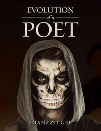 Evolution of a Poet by Tranzzii Gee