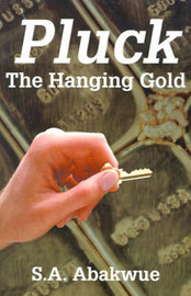 Pluck the Hanging Gold by S.A. Abakwue image
