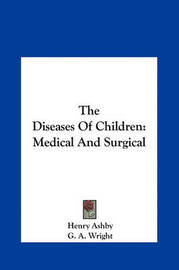 The Diseases of Children: Medical and Surgical by G. A. Wright