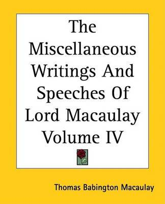 The Miscellaneous Writings And Speeches Of Lord Macaulay Volume IV by Baron Thomas Babington Macaulay image