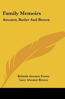 Family Memoirs: Atwater, Butler and Brown by Belinda Atwater Foster image